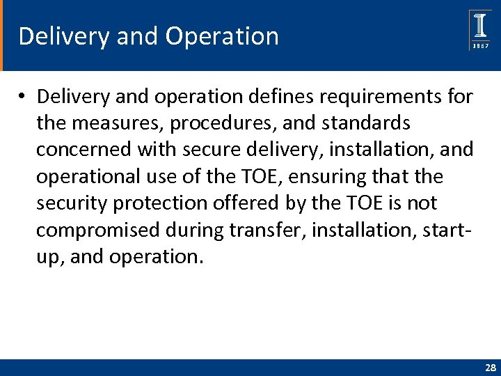 Delivery and Operation • Delivery and operation defines requirements for the measures, procedures, and