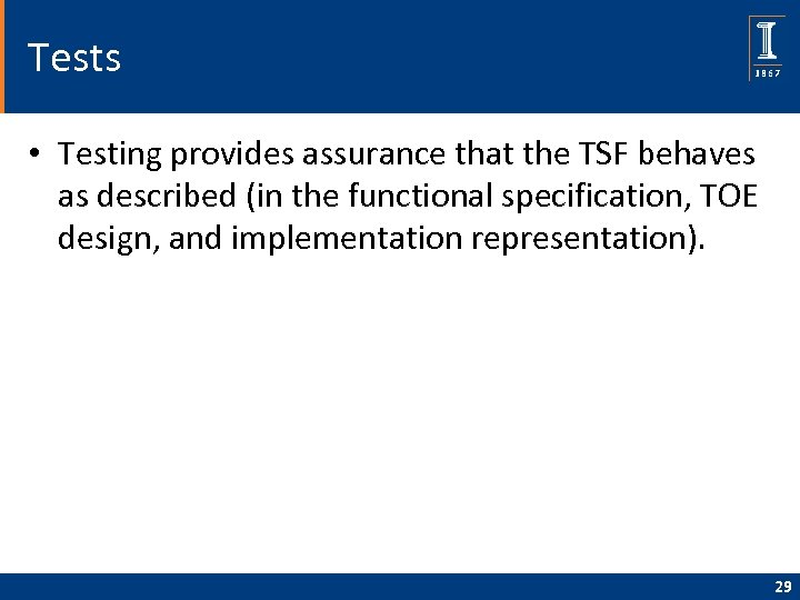 Tests • Testing provides assurance that the TSF behaves as described (in the functional