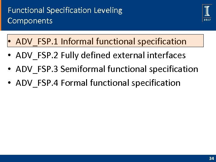 Functional Specification Leveling Components • • ADV_FSP. 1 Informal functional specification ADV_FSP. 2 Fully