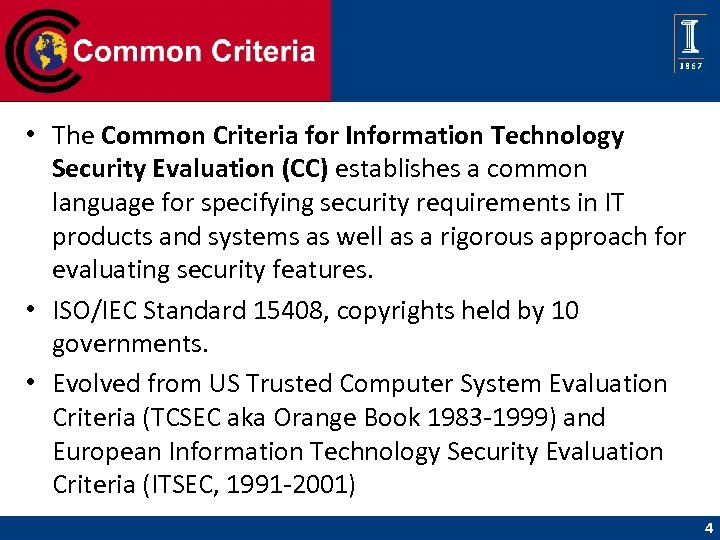 Common Criteria • The Common Criteria for Information Technology Security Evaluation (CC) establishes a