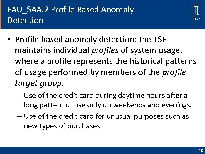 FAU_SAA. 2 Profile Based Anomaly Detection • Profile based anomaly detection: the TSF maintains