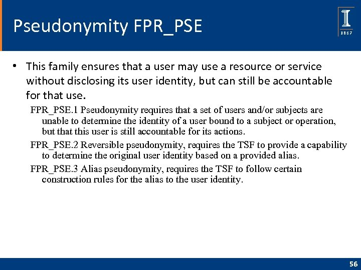 Pseudonymity FPR_PSE • This family ensures that a user may use a resource or