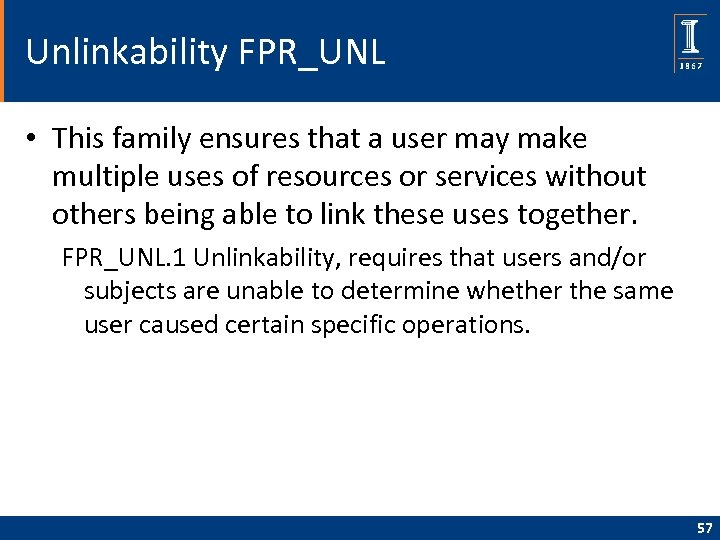 Unlinkability FPR_UNL • This family ensures that a user may make multiple uses of