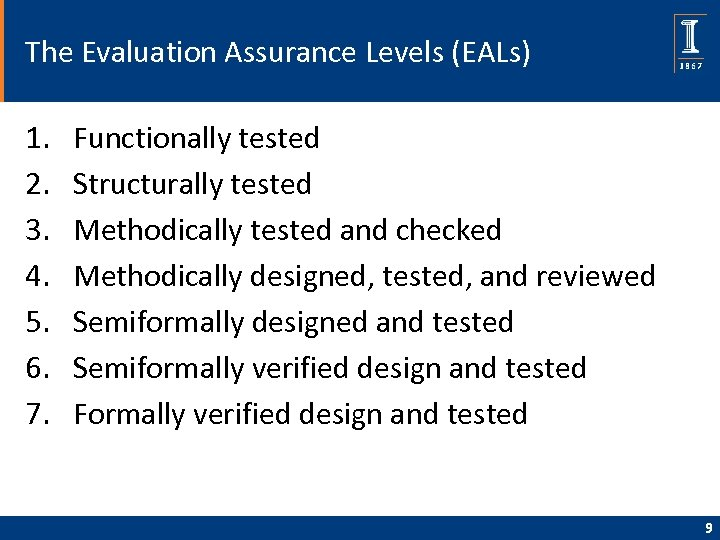 The Evaluation Assurance Levels (EALs) 1. 2. 3. 4. 5. 6. 7. Functionally tested