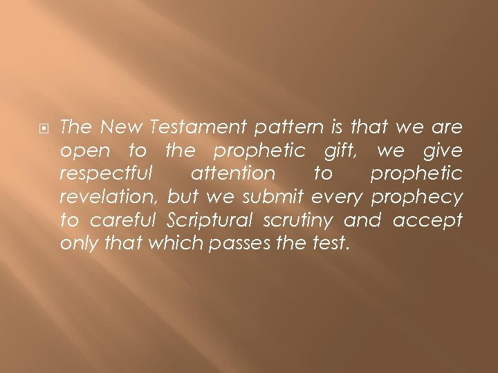 The New Testament pattern is that we are open to the prophetic gift,