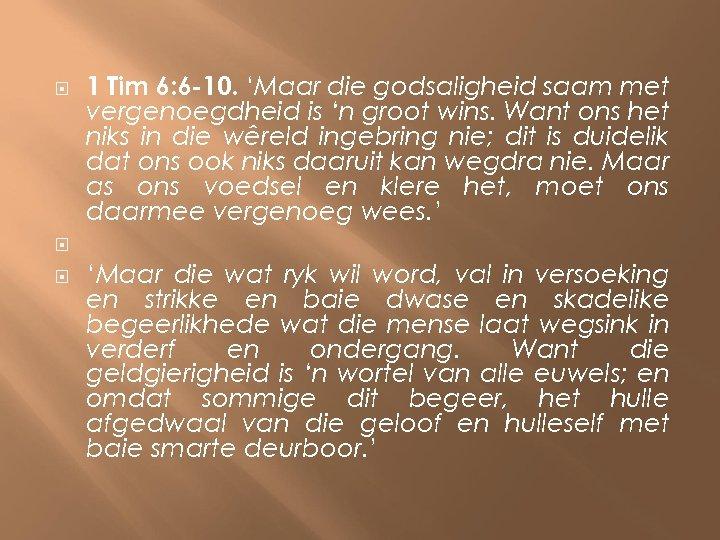 1 Tim 6: 6 -10. 'Maar die godsaligheid saam met vergenoegdheid is 'n