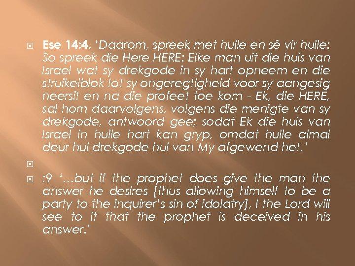 Ese 14: 4. 'Daarom, spreek met hulle en sê vir hulle: So spreek