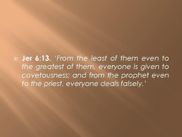 Jer 6: 13. 'From the least of them even to the greatest of