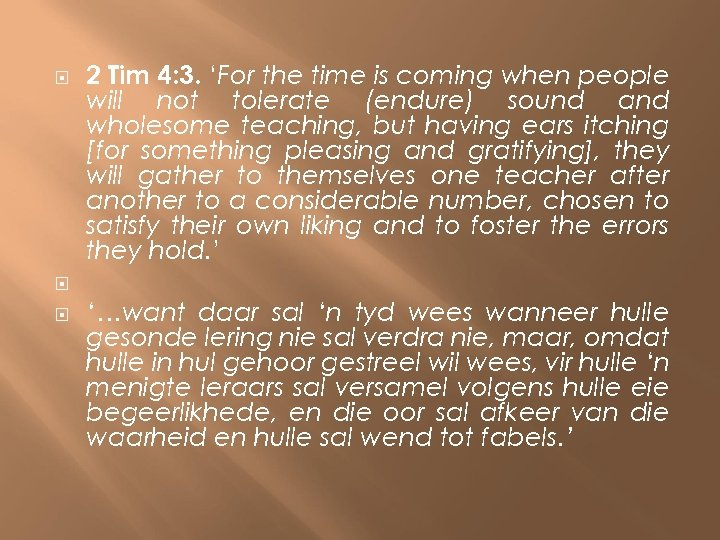 2 Tim 4: 3. 'For the time is coming when people will not