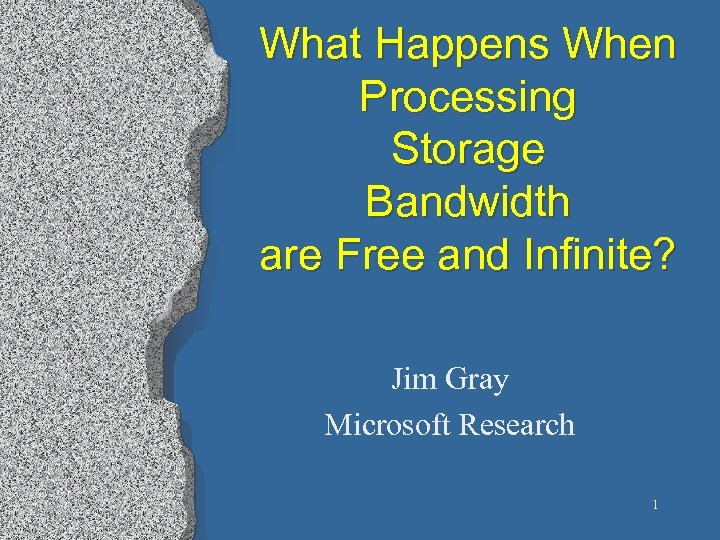 What Happens When Processing Storage Bandwidth are Free and Infinite? Jim Gray Microsoft Research