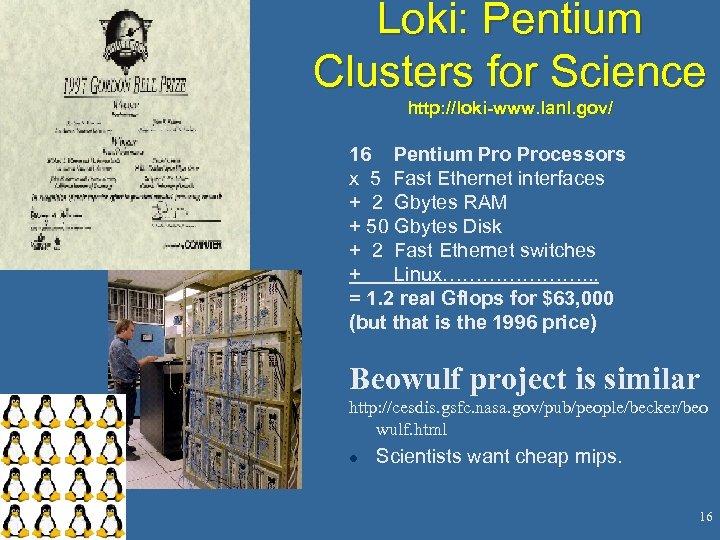 Loki: Pentium Clusters for Science http: //loki-www. lanl. gov/ 16 Pentium Processors x 5