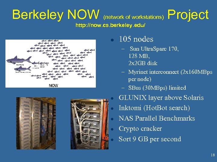 Berkeley NOW (network of workstations) Project http: //now. cs. berkeley. edu/ l 105 nodes