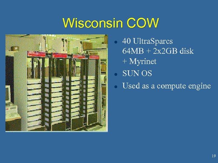 Wisconsin COW l l l 40 Ultra. Sparcs 64 MB + 2 x 2