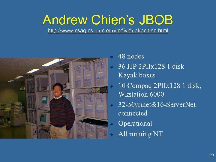 Andrew Chien's JBOB http: //www-csag. cs. uiuc. edu/individual/achien. html l l l 48 nodes