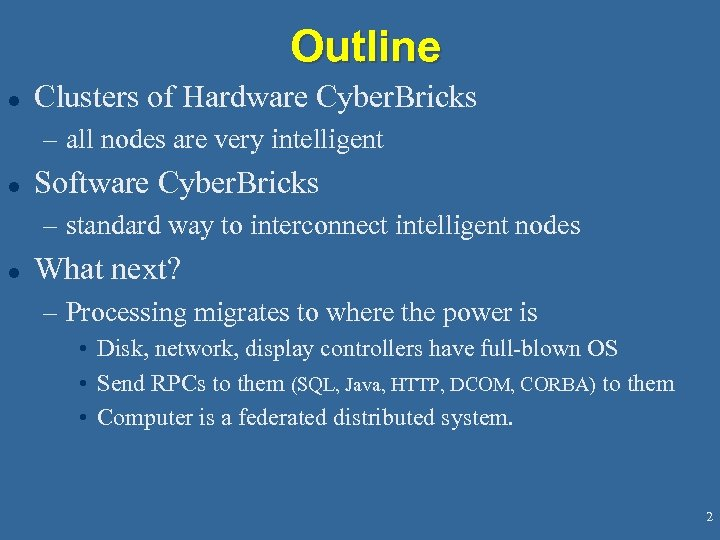 Outline l Clusters of Hardware Cyber. Bricks – all nodes are very intelligent l