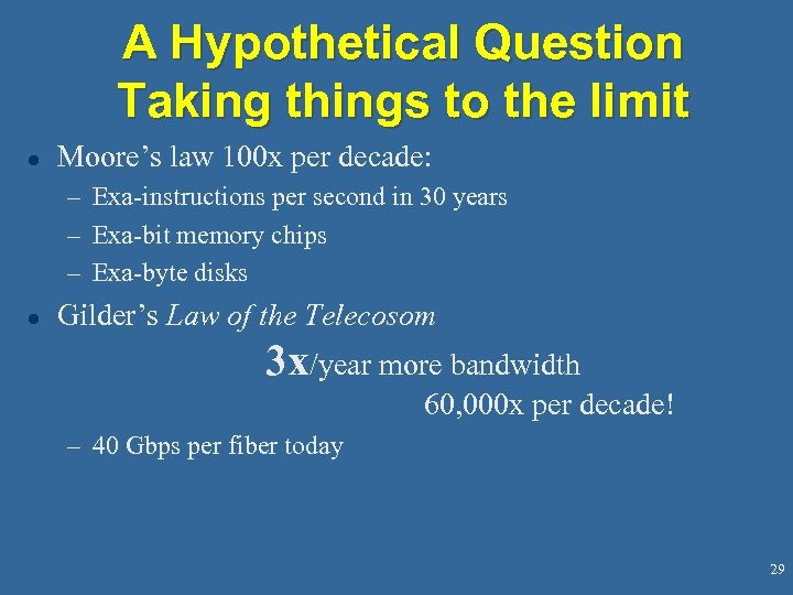 A Hypothetical Question Taking things to the limit l Moore's law 100 x per