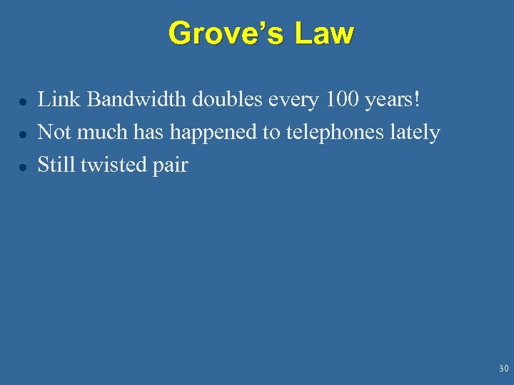 Grove's Law l l l Link Bandwidth doubles every 100 years! Not much has
