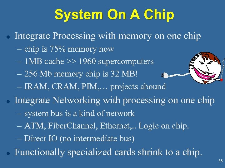 System On A Chip l Integrate Processing with memory on one chip – chip
