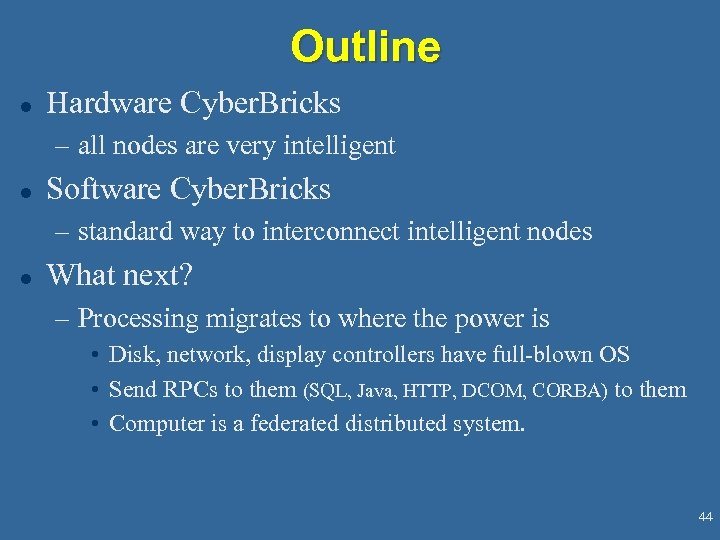 Outline l Hardware Cyber. Bricks – all nodes are very intelligent l Software Cyber.