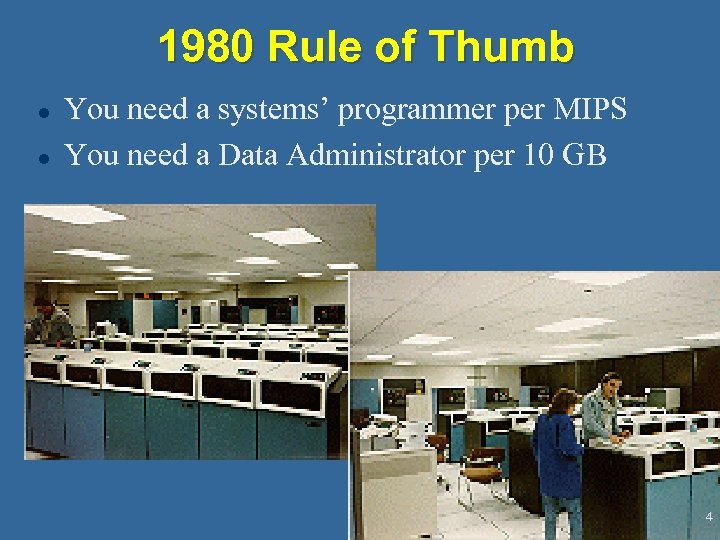 1980 Rule of Thumb l l You need a systems' programmer per MIPS You