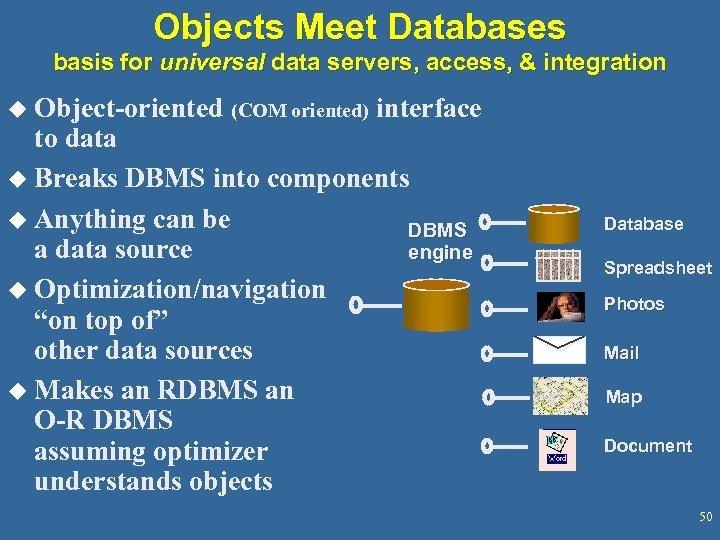 Objects Meet Databases basis for universal data servers, access, & integration u Object-oriented (COM