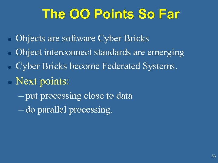 The OO Points So Far l Objects are software Cyber Bricks Object interconnect standards