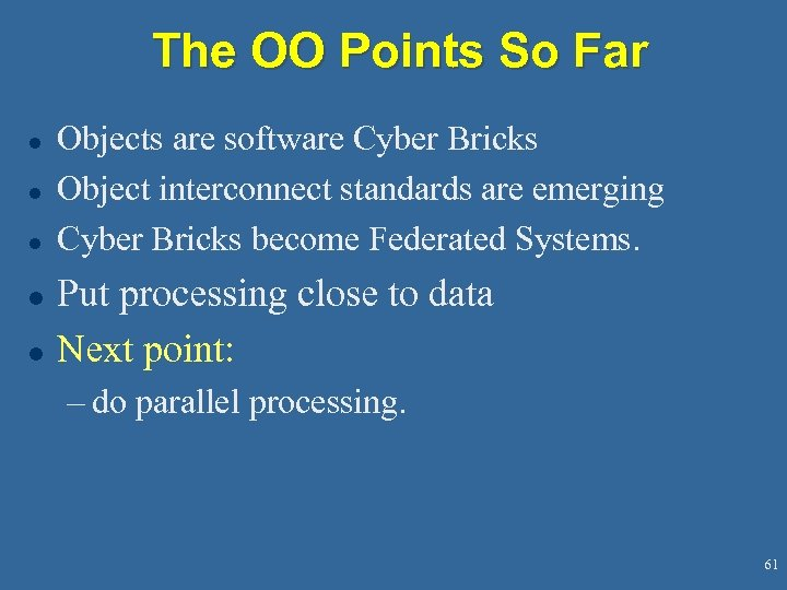 The OO Points So Far l l l Objects are software Cyber Bricks Object