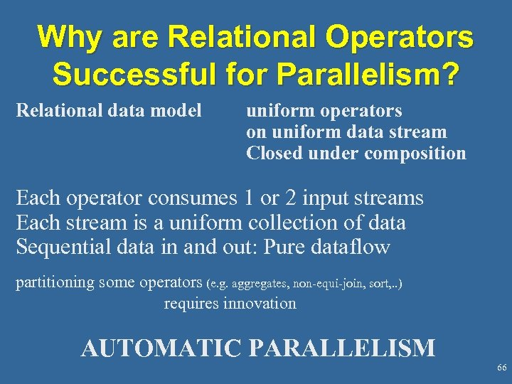 Why are Relational Operators Successful for Parallelism? Relational data model uniform operators on uniform