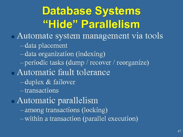 "Database Systems ""Hide"" Parallelism l Automate system management via tools – data placement –"
