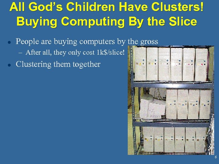 All God's Children Have Clusters! Buying Computing By the Slice l People are buying