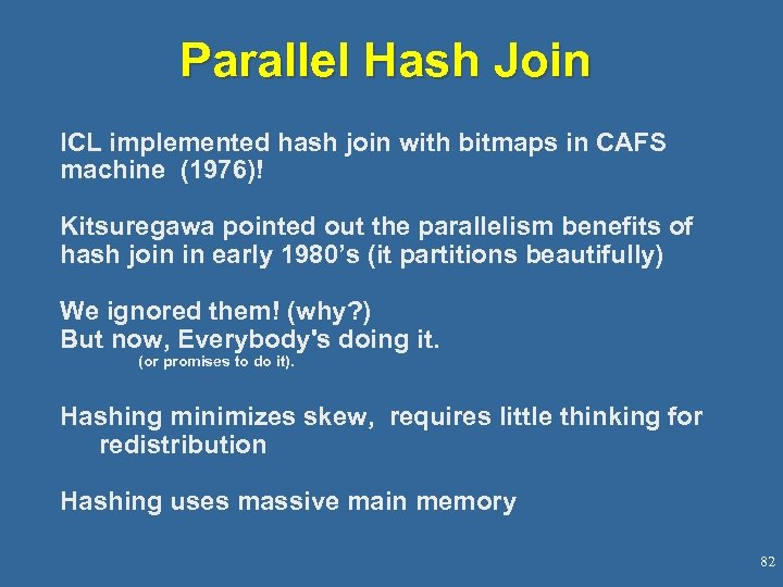 Parallel Hash Join ICL implemented hash join with bitmaps in CAFS machine (1976)! Kitsuregawa