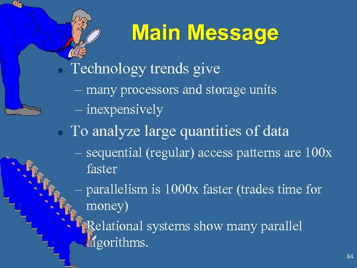 Main Message l Technology trends give – many processors and storage units – inexpensively