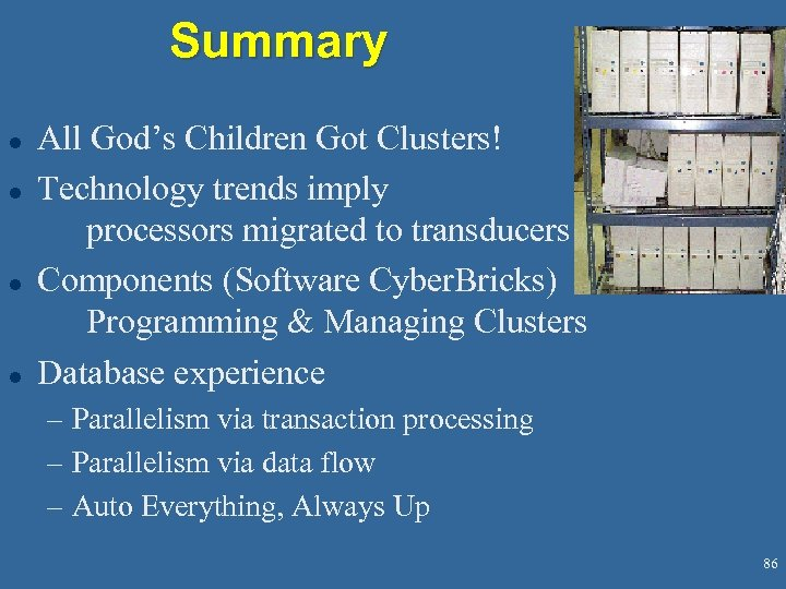 Summary l l All God's Children Got Clusters! Technology trends imply processors migrated to