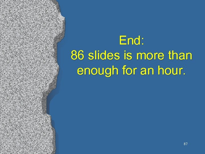End: 86 slides is more than enough for an hour. 87