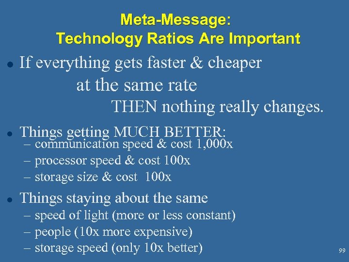 Meta-Message: Technology Ratios Are Important l If everything gets faster & cheaper at the
