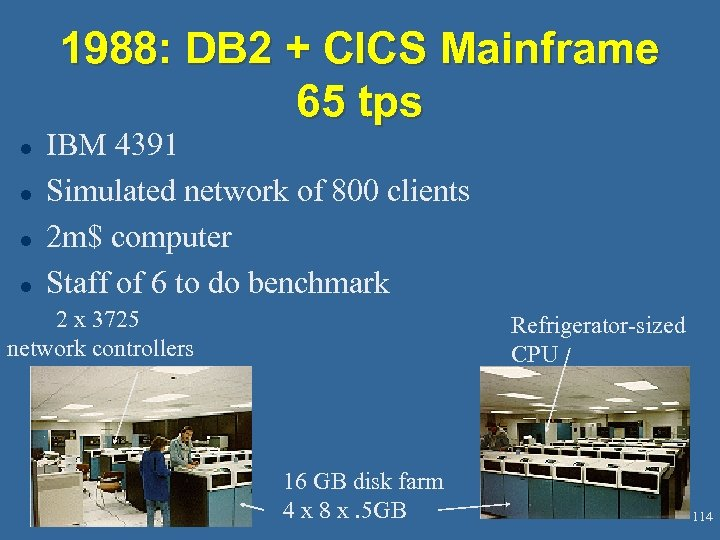 1988: DB 2 + CICS Mainframe 65 tps l l IBM 4391 Simulated network