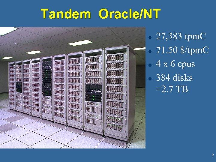 Tandem Oracle/NT l l 27, 383 tpm. C 71. 50 $/tpm. C 4 x