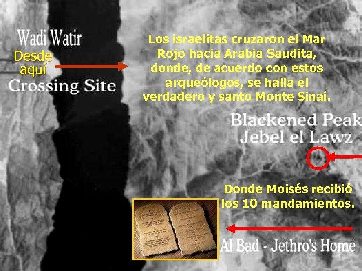 Desde aquí Los israelitas cruzaron el Mar Rojo hacia Arabia Saudita, donde, de acuerdo