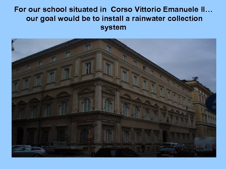 For our school situated in Corso Vittorio Emanuele II… our goal would be to