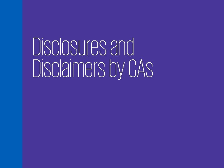 Disclosures and Disclaimers by CAs 57