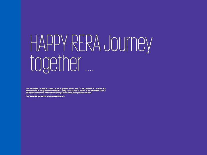 HAPPY RERA Journey together …. The information contained herein is of a general nature