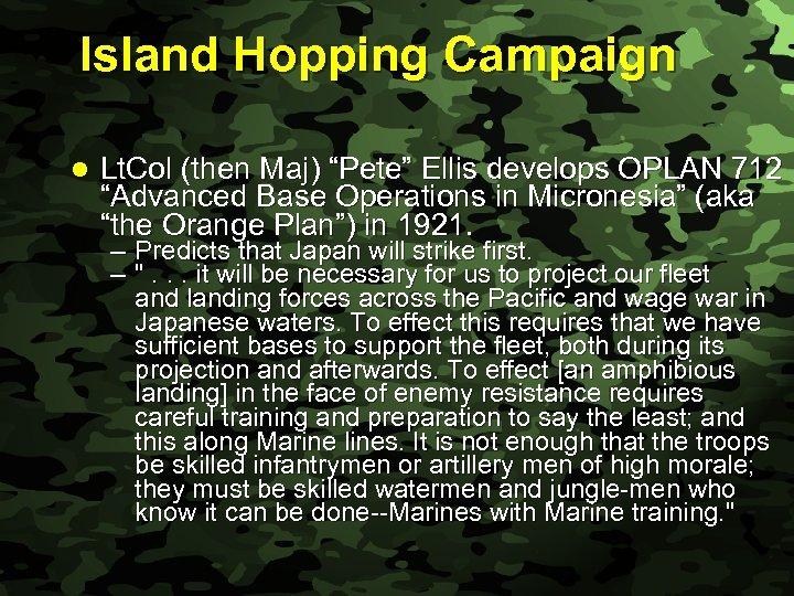 """Slide 12 Island Hopping Campaign l Lt. Col (then Maj) """"Pete"""" Ellis develops OPLAN"""