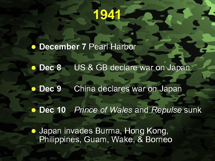 Slide 16 1941 l December 7 Pearl Harbor l Dec 8 US & GB