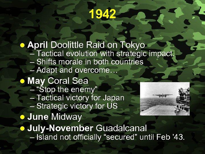 Slide 18 1942 l April Doolittle Raid on Tokyo – Tactical evolution with strategic