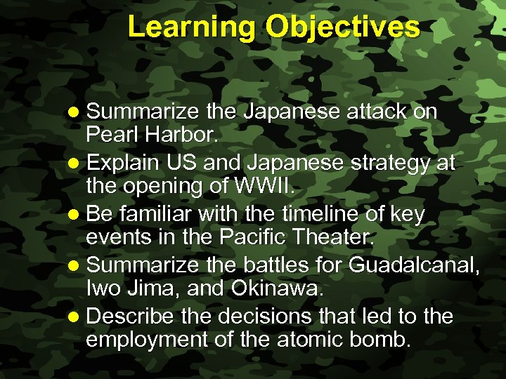 Slide 2 Learning Objectives l Summarize the Japanese attack on Pearl Harbor. l Explain
