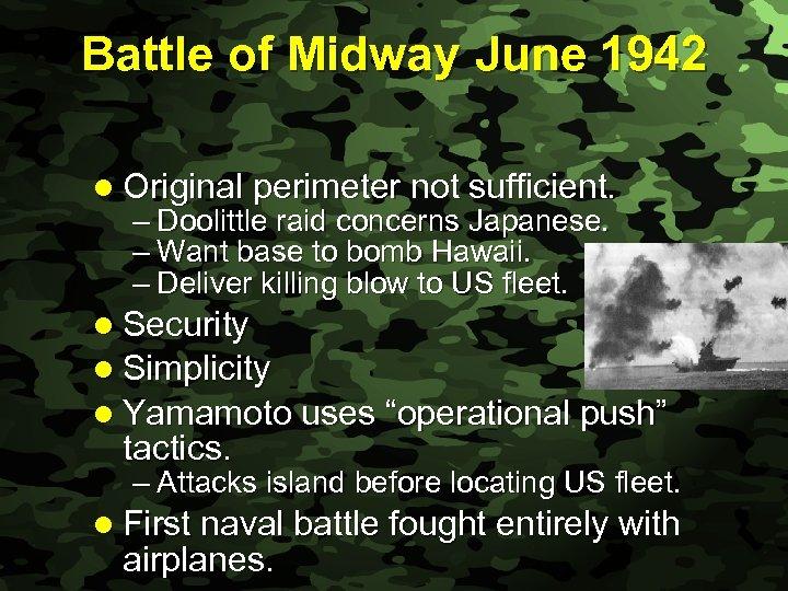 Slide 20 Battle of Midway June 1942 l Original perimeter not sufficient. – Doolittle