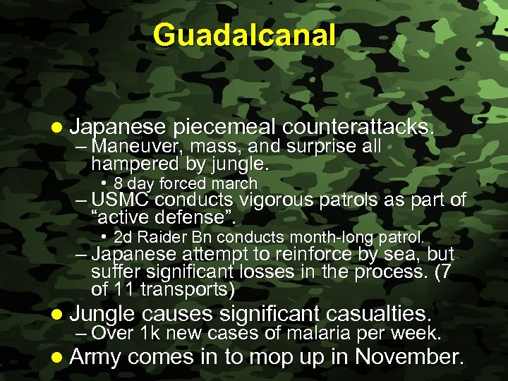 Slide 24 Guadalcanal l Japanese piecemeal counterattacks. – Maneuver, mass, and surprise all hampered