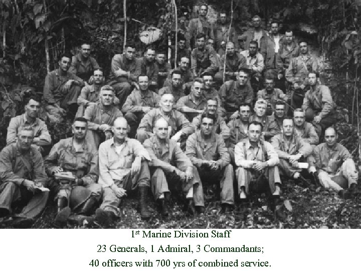 1 st Marine Division Staff 23 Generals, 1 Admiral, 3 Commandants; 40 officers with