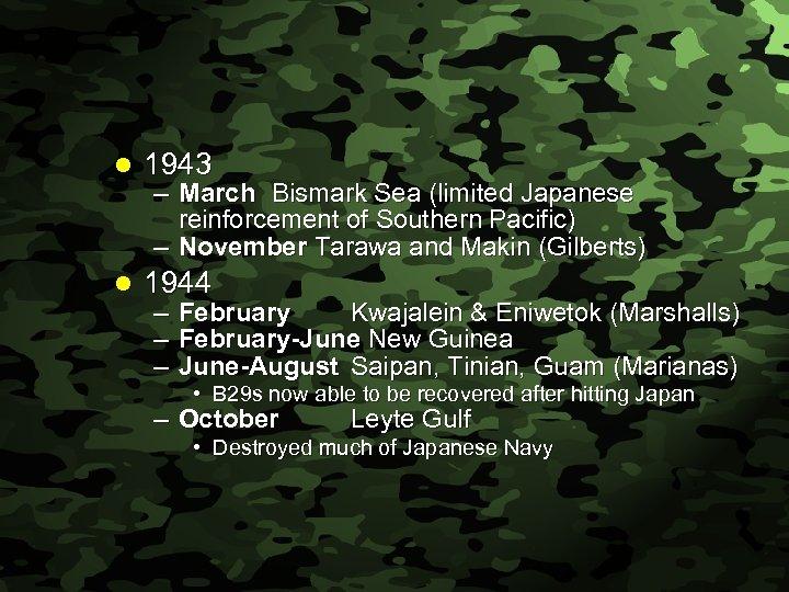 Slide 30 l 1943 l 1944 – March Bismark Sea (limited Japanese reinforcement of