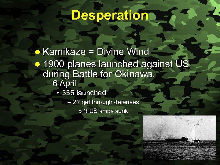 Slide 40 Desperation l Kamikaze = Divine Wind l 1900 planes launched against US